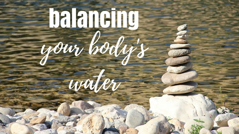 BALANCING WATER IN YOUR BODY