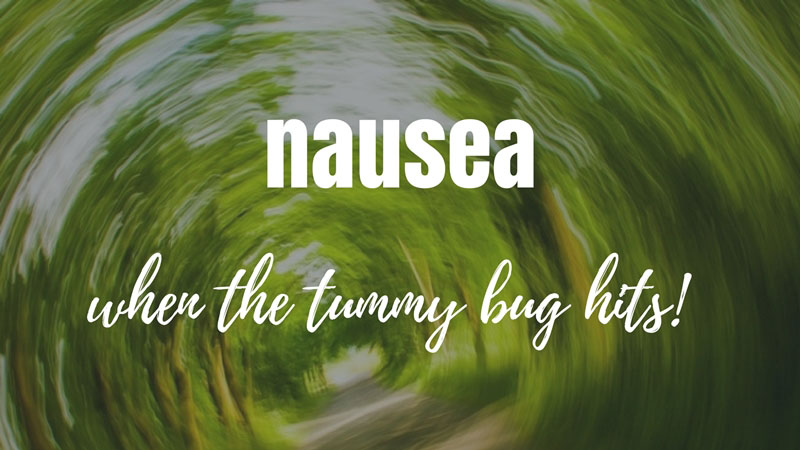 NAUSEA – WHEN THE TUMMY BUG HITS